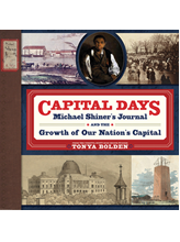 Capital Days: Michael Shiner's Journal and the Growth of Our Nation's Capita