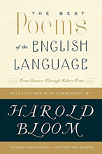 The Best Poems of the English Language: From Chaucer through Robert Frost Edited by Harold Bloom