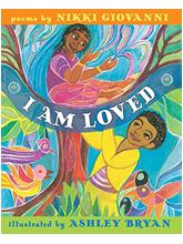 I Am Loved by Nikki Giovanni Illustrated by Ashley Bryan
