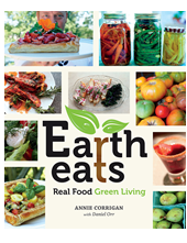 Earth Eats: Real Food, Green Living By Annie Corrigan and Daniel Orr