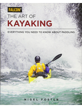 The Art of Kayaking: Everything You Need to Know About Paddling By Nigel Foster