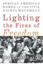Lighting the Fires of Freedom: African American Women in the Civil Rights Movement