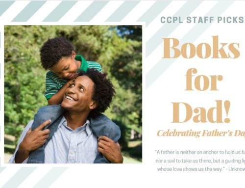 CCPL Staff Picks: Books for Dad Celebrating Father's Day