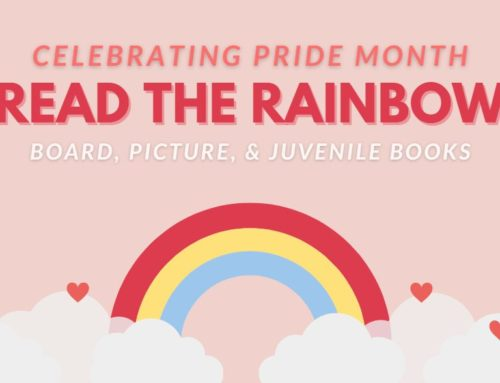 Read the Rainbow: Celebrating Pride Month with Board, Picture, and Juvenile Books
